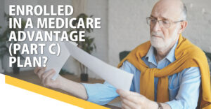 Cover photo for Enrolled in  Medicare Advantage (Part C) Plan?